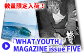 『WHAT YOUTH』MAGAZINE issue FIVE
